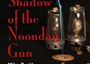 In the Shadow of the Noonday Gun by Bookazine